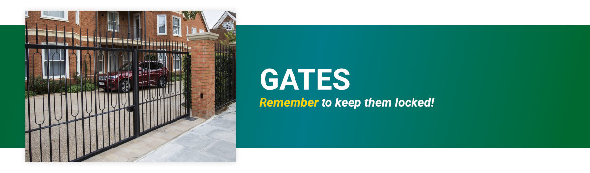 gates of your property should always be closed and locked!